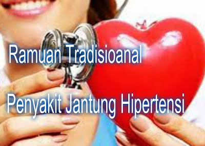 Ramuan Tradisional untuk Penyakit Jantung Hipertensi Ramuan Tradisional untuk Penyakit Jantung Hipertensi